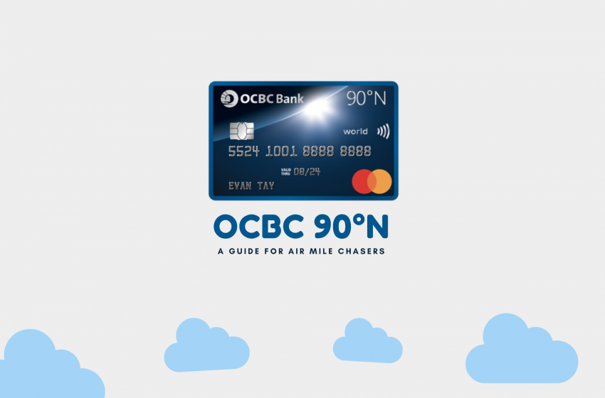 Why The OCBC 90°N Card Could Be The Perfect Air Miles Card For Globe-Trotting Singaporeans